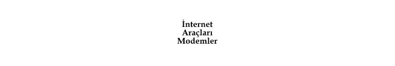 Modemler, İnternet Araçları